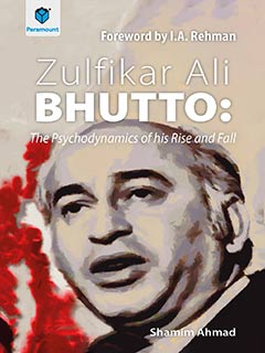 Zulfiqar Ali Bhutto: The Psycho-Dynamics of his Rise and Fall - (HB)