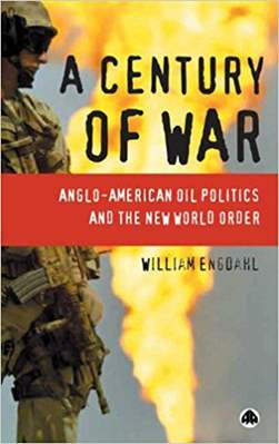 A Century of War Anglo American Oil Politics and the New World Order