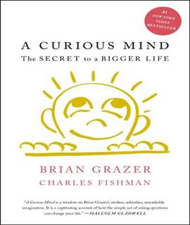 A Curious Mind: The Secret to a Bigger Life -