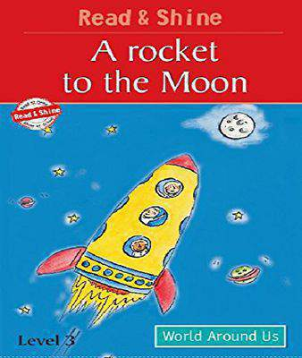 A Rocket to the Moon: Level 3 (Read and Shine)