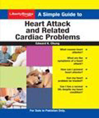 A Simple Guide to Heart Attack and Related Cardiac Problems -