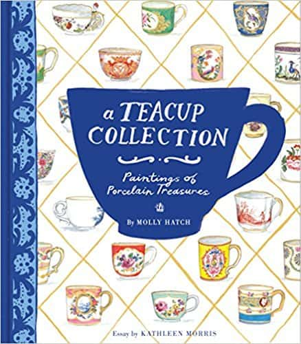 A Teacup Collection: Paintings of Porcelain Treasures A Teacup Collection: Paintings of Porcelain Treasures