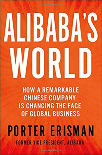 Alibabas World How a Remarkable Chinese Company is Changing the face og Global Business