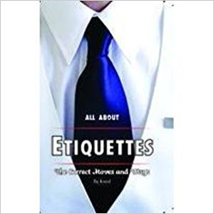 All About Etiquettes: The Correct Moves and Ways