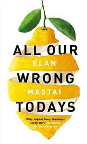All Our Wrong Todays A BBC Radio 2 Book Club Choice 2017