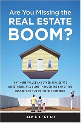 Are You Missing the Real Estate Boom?: The Boom Will Not Bust and Why Property Values Will Continue to Climb Through the End of the Decade - And How to Profit From Them