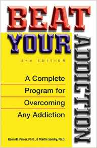 Beat Your Addiction: A 12-step Program for Overcoming Any Addiction