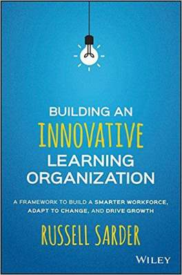 Building an Innovative Learning Organization A Framework to Build a Smarter Workforce Adapt to Change and Drive Growth - Hardcover