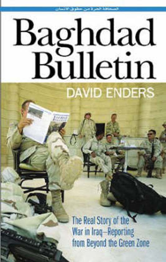 Baghdad Bulletin: The Real Story of the War in Iraq - Reporting From Beyond the Green Zon