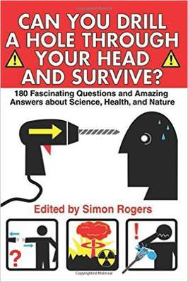 Can You Drill A Hole Through Your Head And Survive: 180 Fascinating Questions And Amazing Answers About Science Health And Nature