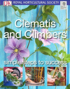 Clematis and Climbers Simple steps to success RHS Simple Steps to Success