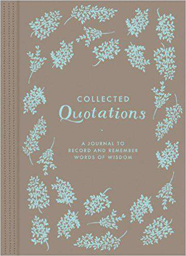 Collected Quotations A Journal to Record and Remember Words of Wisdom Diary