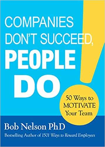 Companies Dont Succeed, People Do 50 Ways to Motivate Your Team