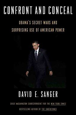 Confront and Conceal Obama `s Secret Wars and Surprising Use of American Power :