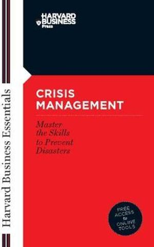 Crisis Management Mastering the Skills to Prevent Disasters Harvard Business Essentials