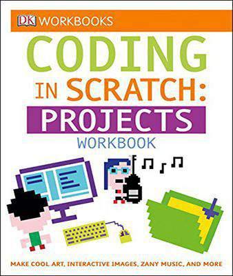 DK Workbooks: Coding in Scratch: Projects Workbook