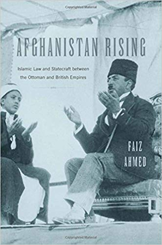 Afghanistan Rising: Islamic Law and Statecraft between the Ottoman and British Empires