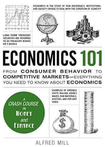 Economics 101 From Consumer Behavior to Competitive Markets Everything You Need to Know About Economics