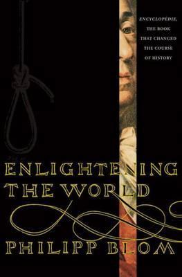 Enlightening the World: Encyclopedia, The Book That Changed the Course of History