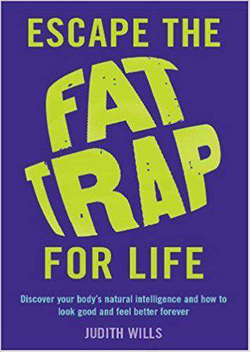Escape the Fat Trap For Life Discover your bodys intelligence and how to look good and feel better forever