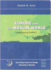 Europe and the Muslim World Coexistence Or Conflict?