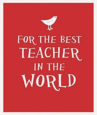For the Best Teacher in the World -