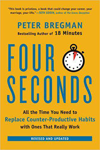 Four Seconds All the Time You Need to Replace Counter Productive Habits with Ones That Really Work