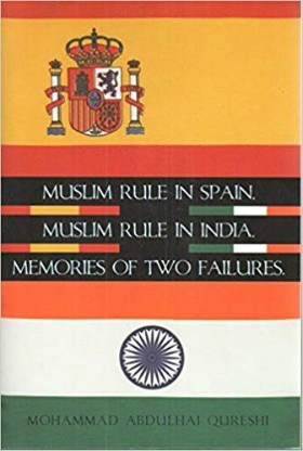 Muslim Rule in Spain, Muslim Rule in India, Memories of Two Failures.