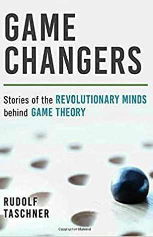 Game Changers Stories of the Revolutionary Minds Behind Game Theory