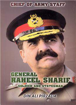 General Raheel Sharif Soldier and Statesman