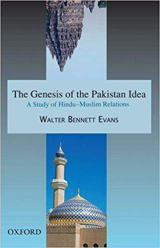 THE GENESIS OF THE PAKISTAN IDEA A STUDY IN HINDU MUSLIM RELATIONS