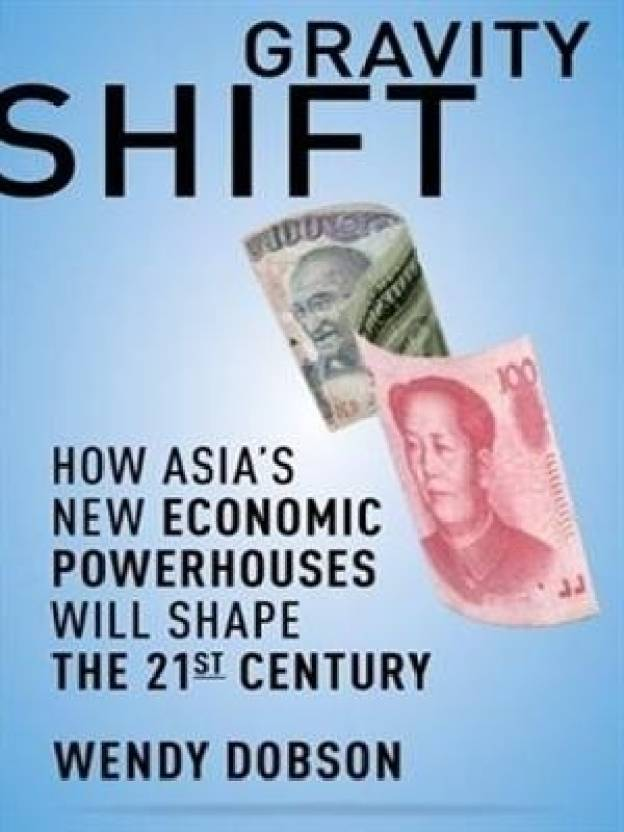 Gravity Shift: How Asia's New Economic Powerhouses Will Shape the Twenty-first Century