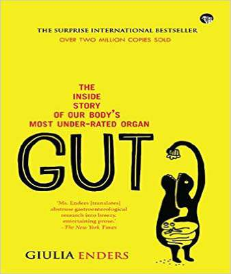 Gut : The Inside Story of Our Body`s Most Under-Rated Organ -