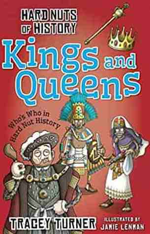 Hard Nuts of History Kings and Queens