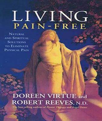Hay House India Living Pain - Free: Natural And Spiritual Solutions To Eliminate Physical Pain Natural And Spiritual Solutions To Eliminate Physical Pain