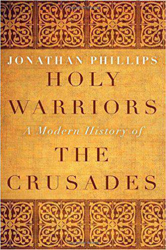 Holy Warriors A Modern History of the Crusades