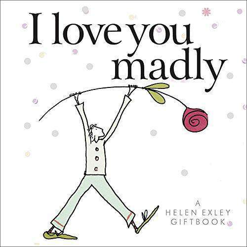 I Love You Madly A Helen Exley Gift Book: Mini Gift Book