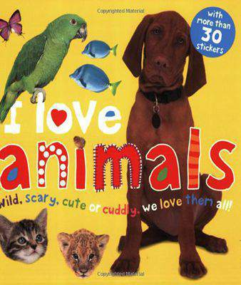 I Love Animals I Love Sticker Books -