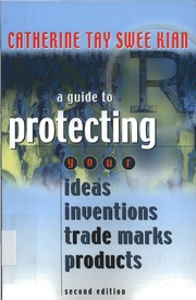 A guide to protecting your ideas, inventions, trade marks, products