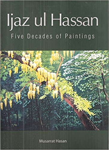 Ijaz ul Hassan : Five Decades of Paintings