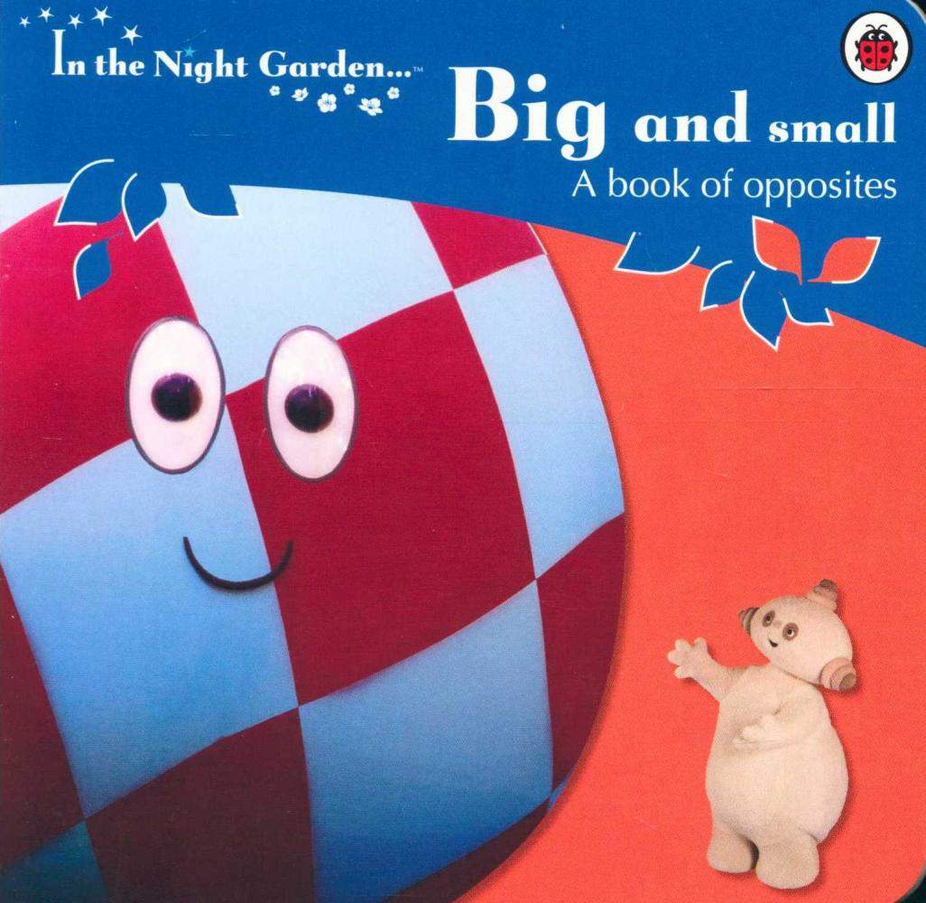 In the night garden big and small a book of opposites