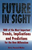 Future In Sight: 100 Of The Most Important Trends, Implications And Predictions For The New Millennium