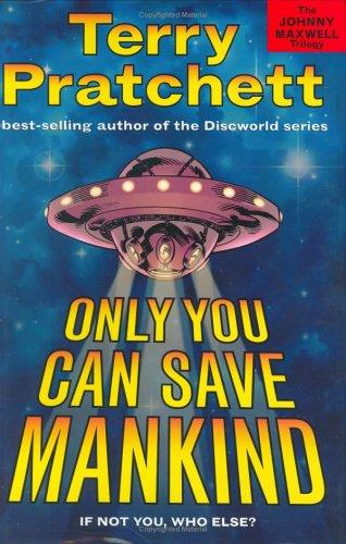 Only You Can Save Mankind (the Johnny Maxwell Trilogy)