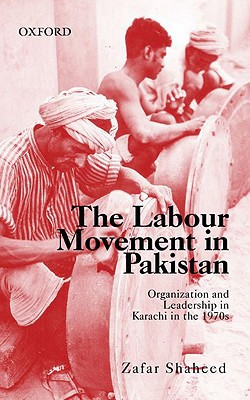 The Labour Movement In Pakistan: Organization And Leadership In Karachi In The 1970s
