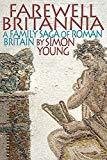 Farewell Britannia: A Family Saga Of Roman Britain