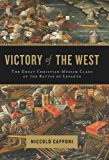 Victory of the West : The Great Christian-Muslim Clash at the Battle of Lepanto