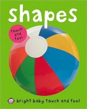 Bright Baby Touch & Feel Shapes (bright Baby Touch And Feel)