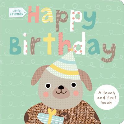 Little Friends: Happy Birthday: A Touch-and-Feel Book