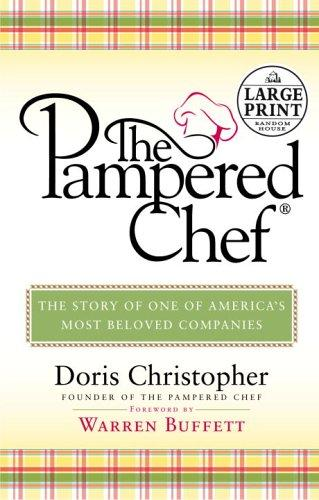 The Pampered Chef: The Story Behind The Creation Of One Of Today's Most Beloved Companies (random House Large Print)