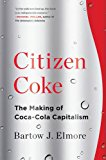 Citizen Coke: The Making Of Coca-cola Capitalism